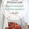 Zapach truskawek. Rodzinne opowieści, Anna Włodarczyk, 34,90zł