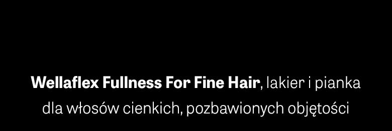 Lakier i pianka Wellaflex Fullness for Fine Hair do włosów cienkich, bez objętości
