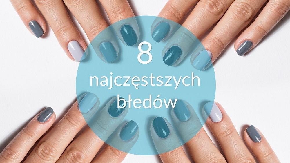8 błędów, które popełniasz robiąc manicure